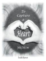 To Capture a Heart: Feeling God's Love