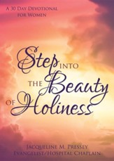 Step Into the Beauty of Holiness: A 30 Day Devotional for Women