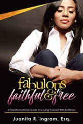 Fabulous Faithful & Free: A Transformational Guide to Loving Yourself with Boldness