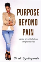 Purpose Beyond Pain: Learning to Trust God's Grace Through Life's Trials