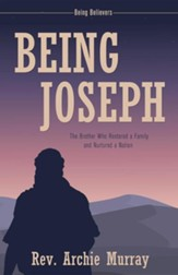 Being Joseph: The Brother Who Restored a Family and Nurtured a Nation