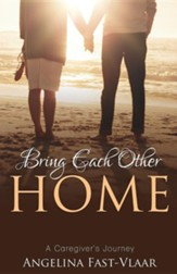 Bring Each Other Home: A Caregiver's Journey