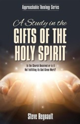 A Study in the Gifts of the Holy Spirit: Is the Church Deceived or Is It Not Fulfilling Its God Given Work?
