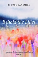Behold the Lilies: Jesus and the Contemplation of Nature-A Primer