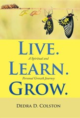 Live. Learn. Grow.: A Spiritual and Personal Growth Journey