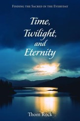 Time, Twilight, and Eternity: Finding the Sacred in the Everyday