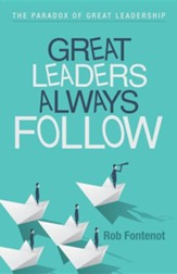 Great Leaders Always Follow: The Paradox of Great Leadership