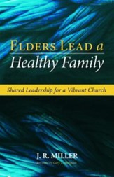 Elders Lead a Healthy Family: Shared Leadership for a Vibrant Church