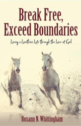 Break Free, Exceed Boundaries: Living a Limitless Life through the Love of God