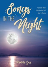 Songs in the Night: Prayers for When Times Are Hard and Hope Is Fleeting