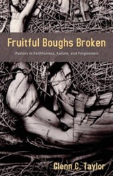 Fruitful Boughs Broken: Pastors: Fruitful, Broken, and Restored