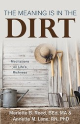The Meaning Is in the Dirt: Meditations on Life's Richness