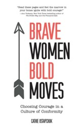Brave Women, Bold Moves: Choosing Courage in a Culture of Conformity