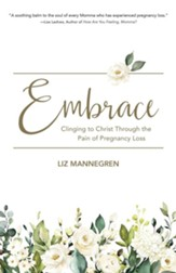 Embrace: Clinging to Christ Through the Pain of Pregnancy Loss