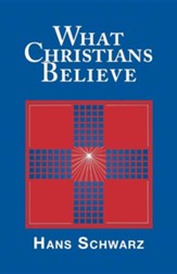What Christians Believe [Hans Schwarz]
