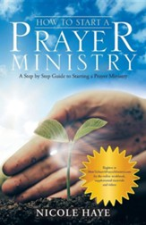 How to Start a Prayer Ministry: A Step by Step Guide to Starting a Prayer Ministry