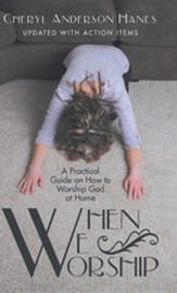 When We Worship: A Practical Guide on How to Worship God at Home
