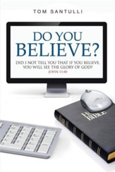 Do You Believe?: Did I Not Tell You That If You Believe, You Will See the Glory of God?