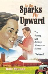 As the Sparks Fly Upward: The Jimmy and Johnny Adventure Stories