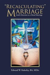 Recalculating Marriage: God's Direction to a Moral Marriage