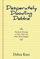 Desperately Doodling Debbie: Random Musings on Life, Faith and Other Brain Boggles