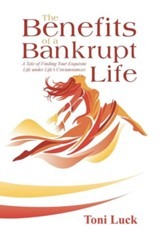 The Benefits of a Bankrupt Life: A Tale of Finding Your Exquisite Life Under Life's Circumstances