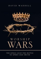 Worship Wars: The Kings Lead the Battle to Spirit and Truth