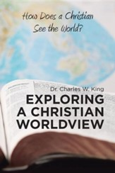 Exploring a Christian Worldview: How Does a Christian See the World?