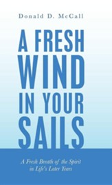 A Fresh Wind in Your Sails: A Fresh Breath of the Spirit in Life's Later Years
