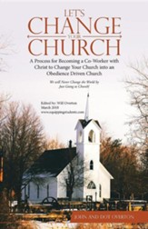 Let's Change Your Church: A Process for Becoming a Co-Worker with Christ to Change Your Church Into an Obedience Driven Church