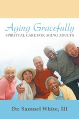 Aging Gracefully: Spiritual Care for Aging Adults