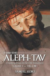 I Am the Aleph-Tav: Unveiling Jesus in the Old Testament