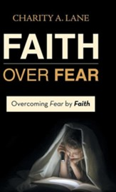 Faith Over Fear: Overcoming Fear by Faith