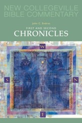 First and Second Chronicles: New CollegeVille Bible Commentary, Vol 10
