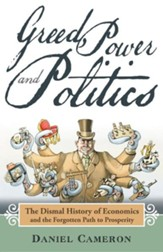 Greed, Power and Politics: The  Dismal History of Economics and the Forgotten Path to Prosperity