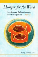 Hunger for the Word: Lectionary Reflections on Food and Justice-Year A
