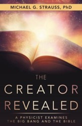 The Creator Revealed: A Physicist Examines the Big Bang and the Bible