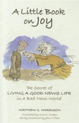 A Little Book on Joy: The Secret of Living a Good News Life in a Bad News World
