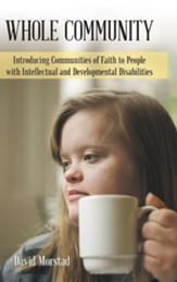 Whole Community: Introducing Communities of Faith to People with Intellectual and Developmental Disabilities