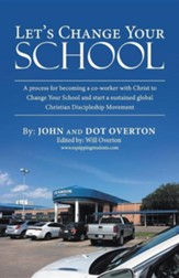 Let's Change Your School: A Process for Becoming a Co-Worker with Christ to Change Your School and Start a Sustained Global Christian Disciplesh