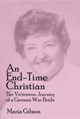 An End-Time Christian: The Victorious Journey of a German War Bride