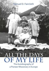 All the Days of My Life: The Autobiography of a Pioneer Missionary in Europe