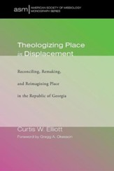 Theologizing Place in Displacement: Reconciling, Remaking, and Reimagining Place in the Republic of Georgia