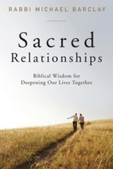 Sacred Relationships: Biblical Wisdom for Deepening our Lives Together