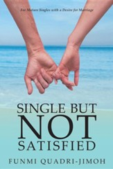 Single But Not Satisfied: For Mature Singles with a Desire for Marriage