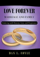 Love Forever: Marriage and Family Enduring with Honesty, Love, and Forgiveness