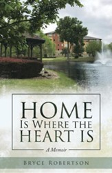 Home Is Where the Heart Is: A Memoir