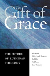 The Gift of Grace: The Future of Lutheran Theology, Vol. 1