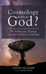 Cosmology Without God?: The Problematic Theology Inherent in Modern Cosmology