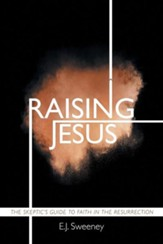 Raising Jesus: The Skeptic's Guide to Faith in the Resurrection